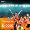 Mừng U23 Việt Nam vào Chung Kết vé rẻ miễn chê của Jetstar trên toàn mạng bay.